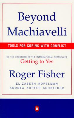 Beyond Machiavelli By Fisher, Roger/ Kopelman, Elizabeth/ Schneider, Andrea Kupfer