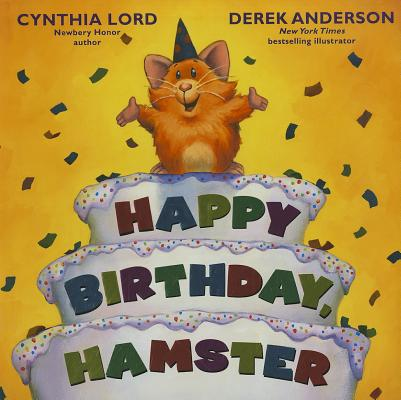 Happy Birthday Hamster By Lord, Cynthia/ Anderson, Derek (ILT)