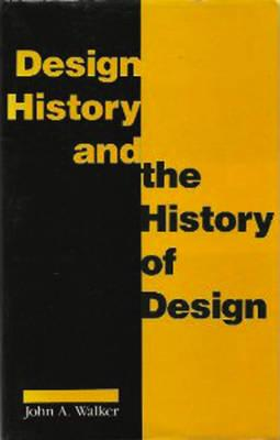 Design History and the History of Design By Walker, John A.