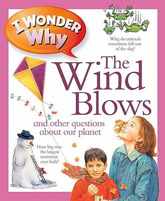 I Wonder Why the Wind Blows By Ganeri, Anita